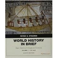 World History in Brief Major Patterns of Change and Continuity, Volume 1: To 1450 plus NEW MyHistoryLab with Pearson eText -- Access Card Package