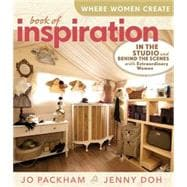 Where Women Create: Book of Inspiration In the Studio and Behind the Scenes with Extraordinary Women