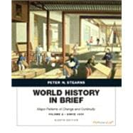 World History in Brief: Major Patterns of Change and Continuity, Volume 2: Since 1450plus NEW MyHistoryLab with Pearson eText -- Access Card Package, 8/e