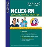 Kaplan NCLEX-RN 2012-2013 : Strategies, Practice, and Review