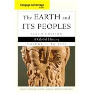 Cengage Advantage Books: The Earth and Its Peoples, Volume I: To 1550 A Global History