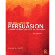 Dynamics of Persuasion : Communication and Attitudes in the 21st Century by Richard Perloff