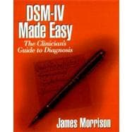 DSM-IV Made Easy : The Clinician's Guide to Diagnosis