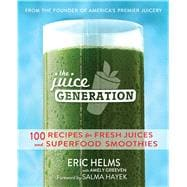 The Juice Generation 100 Recipes for Fresh Juices and Superfood Smoothies