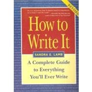 How to Write It : Complete Guide to Everything You'll Ever Write