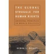 The Global Struggle for Human Rights Universal Principles in World Politics