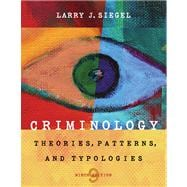 Criminology: Theories, Patterns, And Typologies