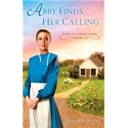 Abby Finds Her Calling : Home at Cedar Creek, Book One