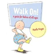 Walk On! : A Guide for Babies of All Ages