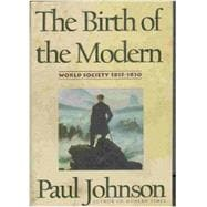 The Birth of the Modern: World Society, 1815-1830