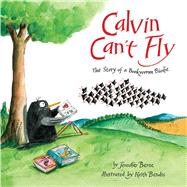 Calvin Can't Fly The Story of a Bookworm Birdie