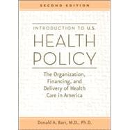 Introduction to U. S. Health Policy : The Organization, Financing, and Delivery of Health Care in America