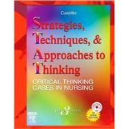 Strategies, Techniques, and Approaches to Thinking; Critical Thinking Cases in Nursing