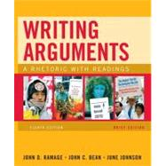 Writing Arguments, Brief Edition A Rhetoric with Readings