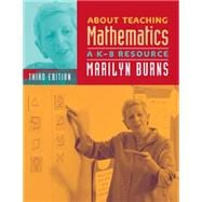 About Teaching Mathematics : A K-8 Resource, Third Edition