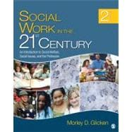 Social Work in the 21st Century : An Introduction to Social Welfare, Social Issues, and the Profession