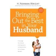 Bringing Out the Best in Your Husband Encourage Your Spouse and Experience the Relationship You?ve Always Wanted