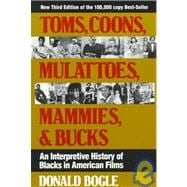 Toms, Coons, Mulattoes, Mammies, and Bucks : An Interpretive History of Blacks in American Films, 3rd Edition