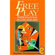 Free Play : The Power of Improvisation in Life and the Arts