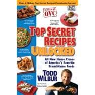 Top Secret Recipes Unlocked : All New Home Clones of America's Favorite Brand-Name Foods