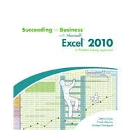 Succeeding in Business with Microsoft Excel 2010 : A Problem-Solving Approach