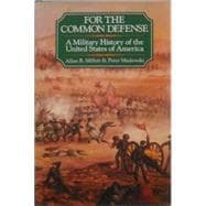 For the Common Defense : A Military History of the United States 1607-1983