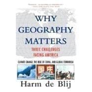 Why Geography Matters : Three Challenges Facing America: Climate Change, the Rise of China, and Global Terrorism