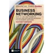 FT Guide to Business Networking : How to Use the Power of Online and Offline Networking for Business Success