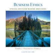 Business Ethics: Ethical Decision Making & Cases, 8th Edition