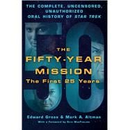 The Fifty-Year Mission: The Complete, Uncensored, Unauthorized Oral History of Star Trek: Volume One: The First 25 Years 9781250065841R