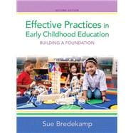 Effective Practices in Early Childhood Education Building a Foundation with Video-Enhanced Pearson eText -- Access Card Package