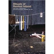 Rituals of Rented Island Object Theater, Loft Performance, and the New Psychodrama-Manhattan, 1970-1982