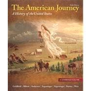 The American Journey A History of the United States, Combined Volume, Reprint Plus NEW MyHistoryLab with eText -- Access Card Package