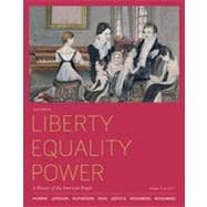 Liberty, Equality, Power A History of the American People, Volume 1: To 1877