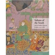 Sultans of the South : Arts of India's Deccan Courts, 1323-1687