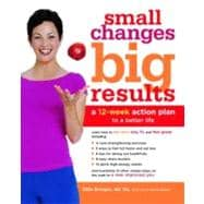 Small Changes, Big Results : A 12-Week Action Plan to a Better Life