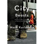 City Beasts: Fourteen Stories of Uninvited Wildlife