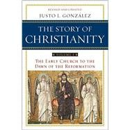 Story of Christianity Vol. 1 : The Early Church to the Dawn of the Reformation