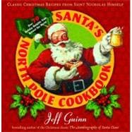 Santa's North Pole Cookbook : Classic Christmas Recipes from Saint Nicholas Himself