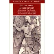 Myths from Mesopotamia Creation, the Flood, Gilgamesh, and Others