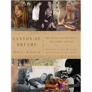 Canyon of Dreams The Magic and the Music of Laurel Canyon
