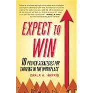Expect to Win : 10 Proven Strategies for Thriving in the Workplace