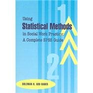 Using Statistical Methods in Social Work Practice : A Complete SPSS Guide