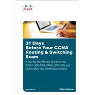 31 Days Before Your CCNA Routing & Switching Exam A Day-By-Day Review Guide for the ICND1 (100-105), ICND2 (200-105), and CCNA (200-125) Certification Exams