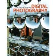 Short Course in Digital Photography, A