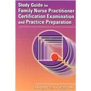Study Guide for Family Nurse Practitioner Certification Examination and Practice Preparation : Adult Health