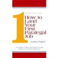 How to Land Your First Paralegal Job : An Insider's Guide to the Fastest Growing Profession of the New Millennium