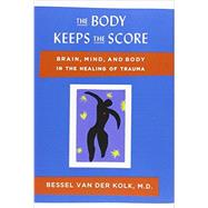 The Body Keeps the Score Brain, Mind, and Body in the Healing of Trauma
