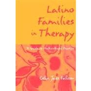 Latino Families in Therapy, First Edition A Guide to Multicultural Practice