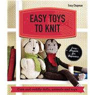 Easy Toys to Knit Cute and cuddly dolls, animals and toys